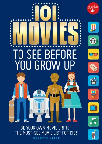 """101 Movies To See Before You Grow Up"" by Suzette Valle. Quarto Kids 2015."